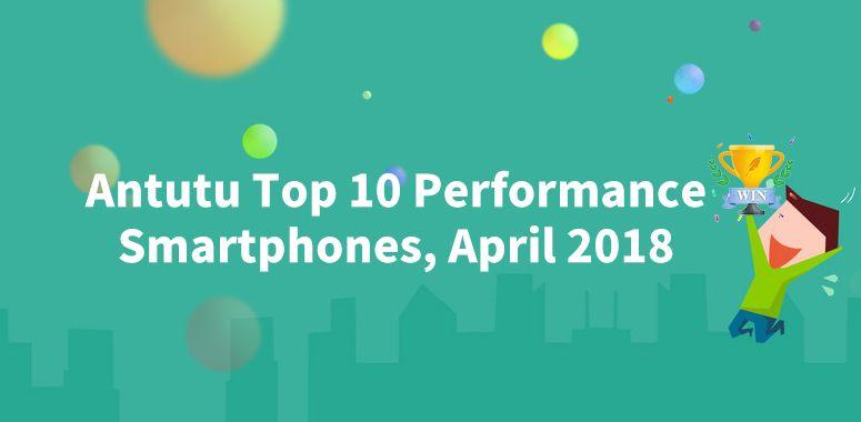 【2018年4月】グローバル市場におけるAnTuTuベンチマークスコアランキングが公開。Snapdragon 845搭載機が1位に